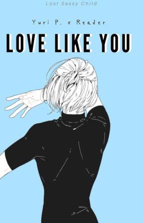 Love like you ||Yuri Plisetsky x Reader|| by Lost-SassyChild