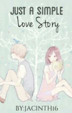 Just A Simple Love Story (completed) by lljacinth16ll