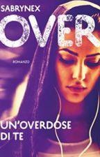 Over -UN'OVERDOSE Di TE by amorinella