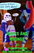 Rights and Wrongs (Undertale Fanfic) by Starry_Dragon