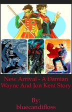 New Arrival (Damian Wayne and Jon Kent FanFic) by bluecandifloss