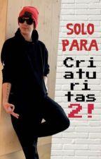 Solo para criaturitas 2! by holakeace123