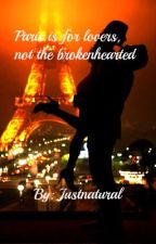 Paris is for lovers, not the brokenhearted by JustNatural