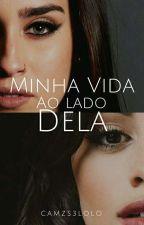 Minha Vida Ao Lado Dela. by CamzS3lolo