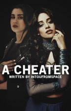 A Cheater (camren/you) by Intoufromspace