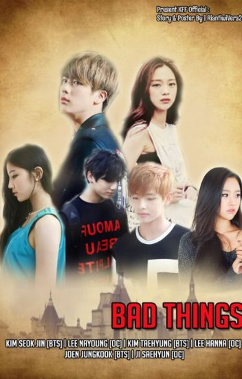 Bad Things (Ficlet) - Lee Nayoung - Wattpad