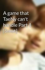 A game that TaeNy can't handle Part 1 [Smut] by yourmine2301