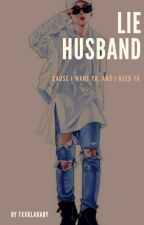 • Lie Husband • by FXXKLABABY