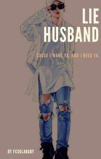 • Lie Husband • by FXXKLABABY