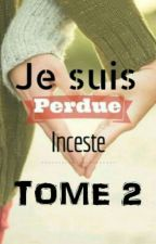 Je suis perdue... TOME 2 by FraiseDesBois07