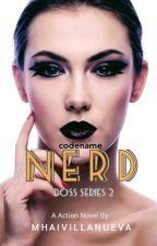 BOSS SERIES #2: codename: NERD by Mhai-Villa-Nueva