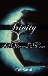 Trinity (A Werewolf Novel) by CaitSarai