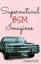 Supernatural BSM Imagines by AlethiaMith