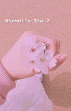 Nouvelle Vie [ Tome 2 ] by B_tch_plz