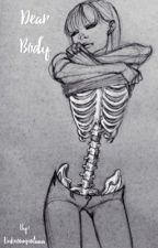 Dear Body (COMPLETE) by Unknownputaaa