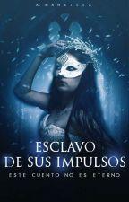Esclavo De Sus Impulsos. by https_fantasy