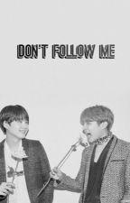 لا تتبعني !    don't follow me  by taetaebts3