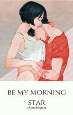 be my morning star  by ChimchimsJam