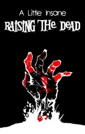 A Little Insane: Raising The Dead by GiovannieStorm