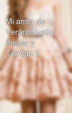 Mi amor de Verano|Justin Bieber y Tú|Abbi:3 by abbiykidrauhl