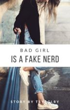 Bad Girl is A Fake Nerd by TsyaGlry