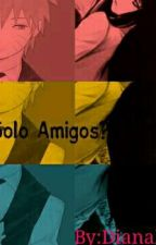 Solo amigos? by DianaIsa595
