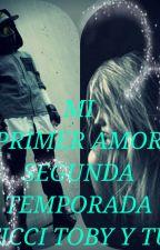 MI PRIMER AMOR TICCI TOBY Y TU by loca_creepypastera_1