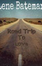 Road Trip to Love by LeneBatemanStory