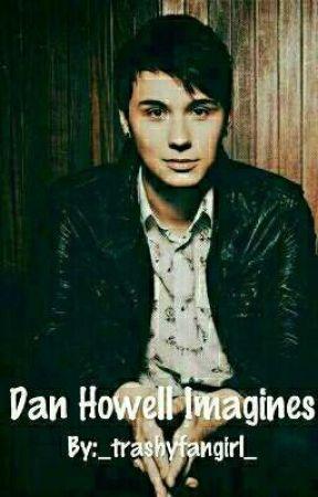 Dan Howell Imagines >•< by spicy_weekes
