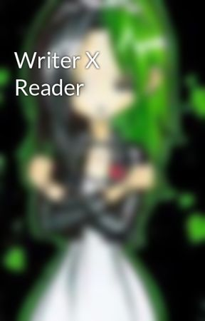 Writer X Reader by ImMissWhatsername