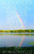 Alexander Hamilton And The Gayest Summer Ever by orinscrivello