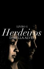 Herdeiros ㅡ 4* by DabyllaAlves