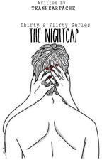 The Nightcap (Thirty & Flirty, #1) by TeaNHeartache