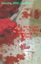 How I fell In Love With Jane The Killer... (Creepypasta fan fiction) by Dancing_With_Demons