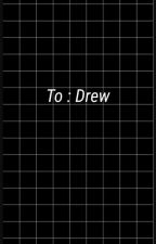 To : Drew - Drevi by daddynateparker