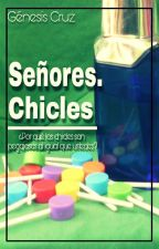 Señores. Chicles #PNovel by Is_Our_Novocaine