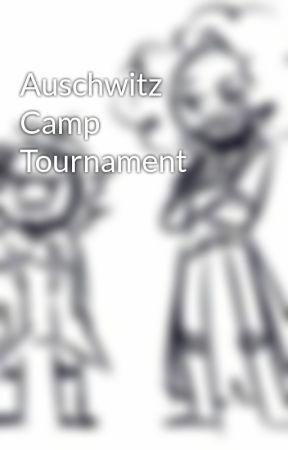 Auschwitz Camp Tournament by komaedarn