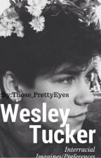 Wesley Tucker Interracial Imagines/Preferences by those_prettyeyes