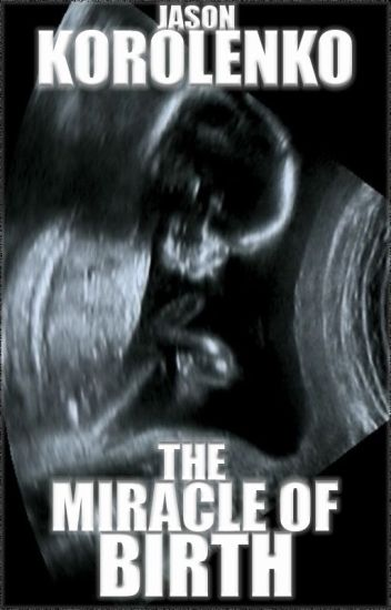 The Miracle of Birth