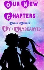 Our New Chapters  [sequel to a Fairy Tail High school Story!] {Natsu x Reader} by Alybeary13