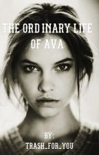 The Ordinary Life Of Ava by trash_for_you
