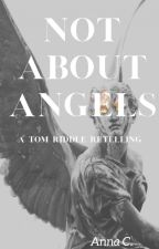 Not About Angels (A Tom Riddle Story) by Princesschess