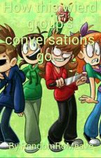 How this wierd group's conversations go... by KlanceRoMeave