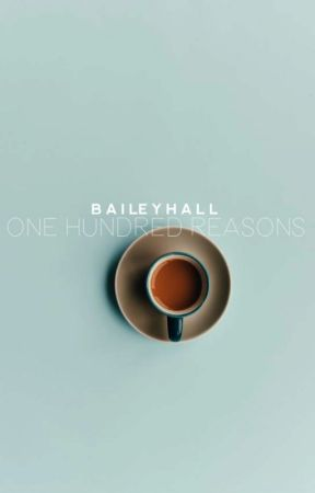 One Hundred Reasons by Baileybexr