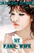 My Fake Wife (Complete) 2nd Version by CatchMeStories