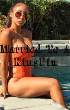 Married To A KingPin  by Writer_Shanell