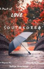 A Part Of Love In South Korea by cikitaataura_