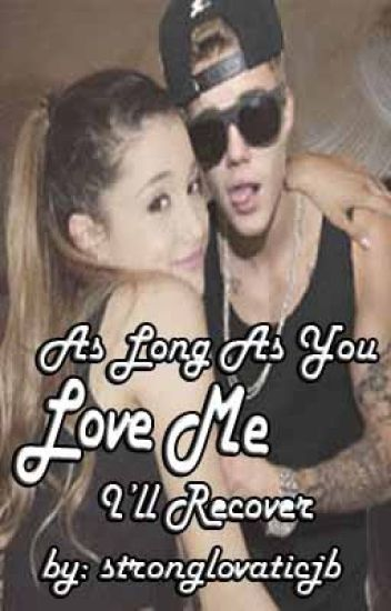 As Long As You Love Me I'll Recover - Justin Bieber Fan Fiction - Book 1