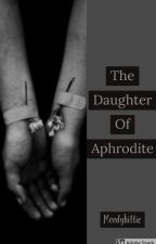 The Daughter of Aphrodite by itsmoodykittie