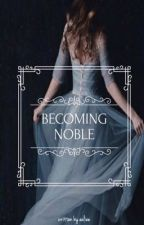 Becoming Noble by eeliee